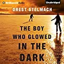 The Boy Who Glowed in the Dark: The Nadia Tesla Series, Book 3 (       UNABRIDGED) by Orest Stelmach Narrated by Tanya Eby