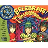 Kids Around the World Celebrate!: The Best Feasts and Festivals from Many Lands ~ Lynda Jones