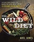 The Wild Diet: Go Beyond Paleo to Bur...