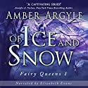 Of Ice and Snow: Fairy Queen, Book 1 Audiobook by Amber Argyle Narrated by Melissa Reizian Frank