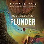 Plunder: A Faye Longchamp Mystery (       UNABRIDGED) by Mary Anna Evans Narrated by Cassandra Campbell