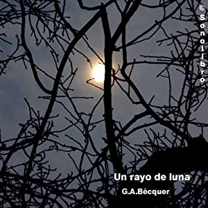 El Rayo de Luna [The Moonlight] | [Gustavo Adolfo Becquer]