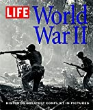Life: World War 2: The World's Greatest Conflict In Pictures: World War II - The World's Greatest Conflict In Pictures