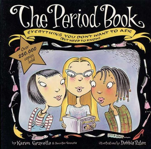 Period Book : Everything You Dont Want to Ask (But Need to Know), KAREN GRAVELLE, JENNIFER GRAVELLE, DEBBIE PALEN