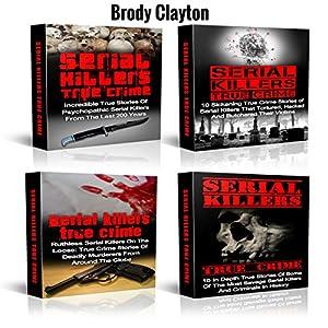 Serial Killers: Mysterious True Stories of Savage Serial Killers from the Past: Serial Killers and True Crime Box Set Hörbuch von Brody Clayton Gesprochen von: John Fiore