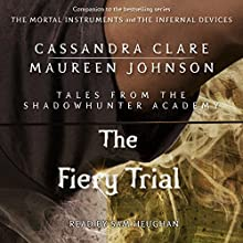 The Fiery Trial: Tales from the Shadowhunter Academy, Book 8 (       UNABRIDGED) by Cassandra Clare, Maureen Johnson Narrated by Sam Heughan