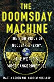 img - for The Doomsday Machine: The High Price of Nuclear Energy, the World's Most Dangerous Fuel by Cohen, Martin, McKillop, Andrew (2012) Hardcover book / textbook / text book