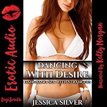 Dancing with Desire: Gangbang Sex with Strangers | Livre audio Auteur(s) : Jessica Silver Narrateur(s) : Kelly Morgan