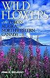 img - for Wild Flowers of the Yukon, Alaska & Northwestern Canada book / textbook / text book