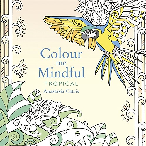 Colour Me Mindful: Tropical (Colour Me Mindful Colouring Bk)