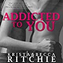 Addicted to You: Addicted, Book 1 Hörbuch von Krista Ritchie, Becca Ritchie Gesprochen von: Erin Mallon