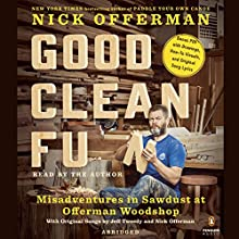 Good Clean Fun: Misadventures in Sawdust at Offerman Woodshop | Livre audio Auteur(s) : Nick Offerman Narrateur(s) : Nick Offerman