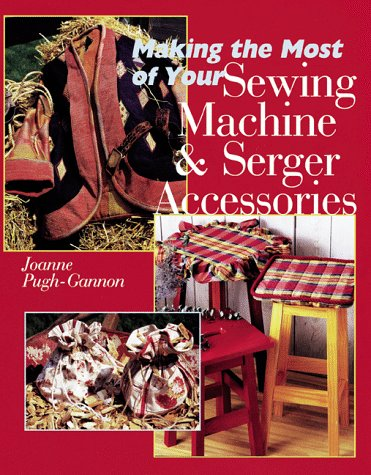 Making The Most Of Your Sewing Machine & Serger Accessories, Pugh-Gannon, JoAnn