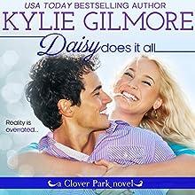 Daisy Does It All: Clover Park, Book 2 | Livre audio Auteur(s) : Kylie Gilmore Narrateur(s) : Charles Lawrence