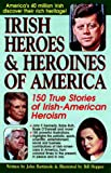 Irish Heroes & Heroines of America: 150 True Stories of Irish-American Heroism
