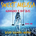 Ignorance Is Not Bliss: Sweet Melissa, Book 1 | Susan Segovia-Munoz