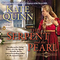 The Serpent and the Pearl: Borgias, Book 1 (       UNABRIDGED) by Kate Quinn Narrated by Leila Birch, Maria Elena Infantino, Ronan Vibert