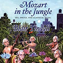 Mozart in the Jungle: Sex, Drugs, and Classical Music Audiobook by Blair Tindall Narrated by Amanda Ronconi