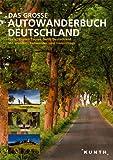 KUNTH Das Große Autowanderbuch: Die schönsten Touren durch Deutschland. Mit vilen Wander-, Radwander- und Freizeittipps (KUNTH Bildbände/Illustrierte Bücher)
