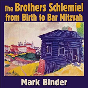 The Brothers Schlemiel: The Unabridged Novel of Chelm | [Mark Binder]