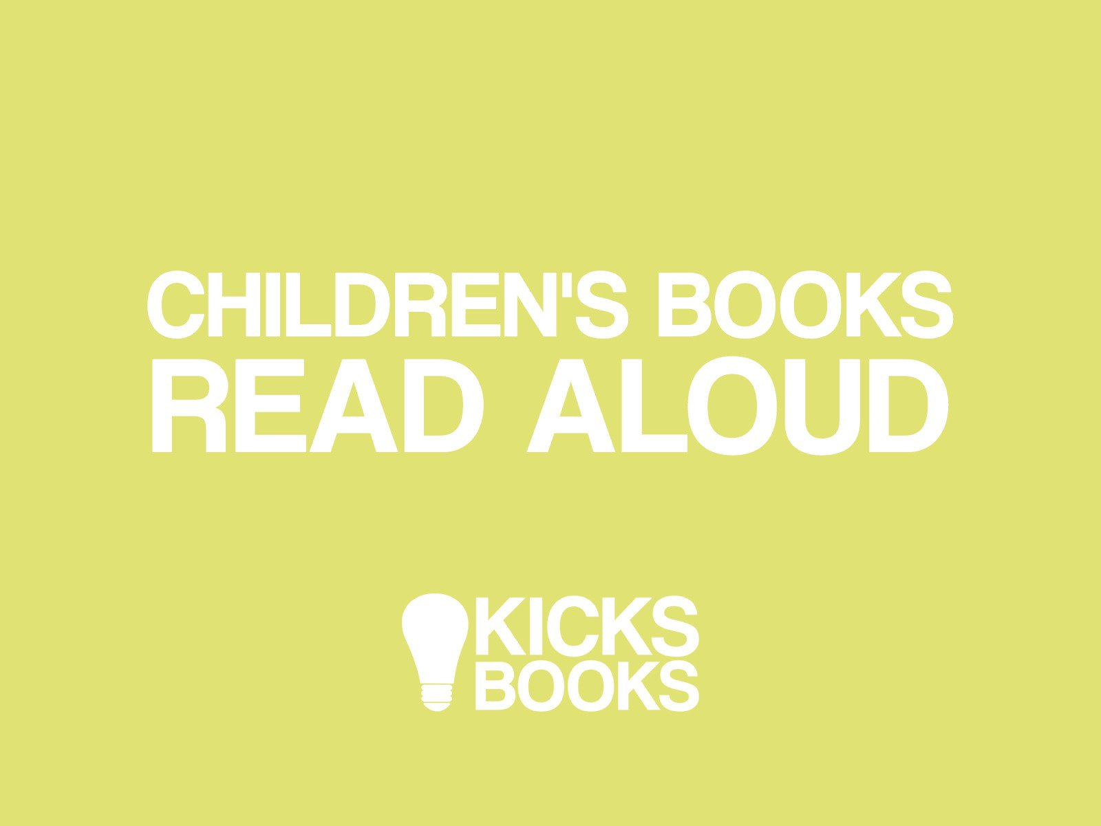 Children's Books Read Aloud | Kicks Books - Season 1