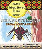 Anansi Brings Stories to the World: Childrens Fables From West Africa