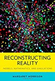 "Margaret Morrison, ""Reconstructing Reality: Models, Mathematics, and Simulations"" (Oxford UP, 2015)"