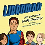 Libroman: The Unknown Superhero | Bonnie Pantely,Noel Pantely