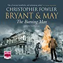 Bryant & May - The Burning Man (       UNABRIDGED) by Christopher Fowler Narrated by Tim Goodman