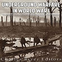 Underground Warfare in World War I: The History and Legacy of the Fighting Beneath and Between the Trenches | Livre audio Auteur(s) :  Charles River Editors Narrateur(s) : Bill Hare