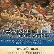 Warfare in the Middle Ages: The History of Medieval Military and Siege Tactics (       UNABRIDGED) by Charles River Editors, Sean McLachlan Narrated by Katherine Littrell