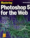 Mastering Photoshop 5 for the Web