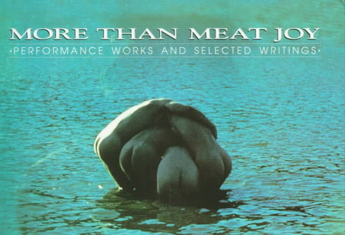 More Than Meat Joy: Performance Works and Selected Writings