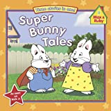 img - for Super Bunny Tales (Max and Ruby) book / textbook / text book