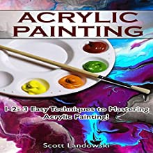 Acrylic Painting: 1-2-3 Easy Techniques to Mastering Acrylic Painting! Audiobook by Scott Landowski Narrated by Millian Quinteros