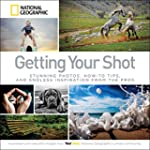 Getting Your Shot: Stunning Photos, H...