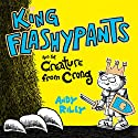 King Flashypants and the Creature From Crong, Book 2 Audiobook by Andy Riley Narrated by Mathew Baynton