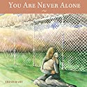 You Are Never Alone Audiobook by Trish Hart Narrated by Rachael Sweeden