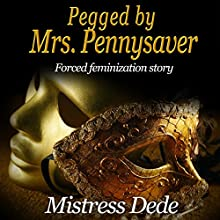 Pegged by Mrs. Pennysaver (Mistress Dede Forced Feminization Stories Series) (       UNABRIDGED) by Mistress Dede Narrated by Audrey Lusk