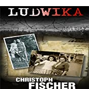 Ludwika: A Polish Woman's Struggle to Survive in Nazi Germany | [Christoph Fischer]