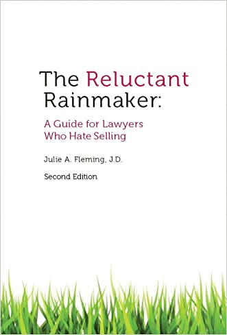 The Reluctant Rainmaker: A Guide For Lawyers Who Hate Selling (Second Edition)