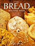 The Bread Machine Book: Over 100 Reci...