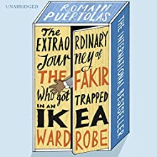The Extraordinary Journey of the Fakir Who Got Trapped in an Ikea Wardrobe (       UNABRIDGED) by Romain Puertolas Narrated by Julian Rhind-Tutt