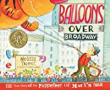 Balloons over Broadway: The True Story of the Puppeteer of Macy s Parade (Bank Street College of Education Flora Stieglitz Straus Award (Awards))