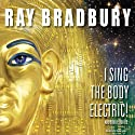 I Sing the Body Electric!: And Other Stories (       UNABRIDGED) by Ray Bradbury Narrated by Dick Hill