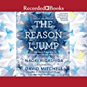 The Reason I Jump: The Inner Voice of a Thirteen-Year-Old Boy with Autism (       UNABRIDGED) by Naoki Higashida Narrated by Tom Picasso