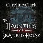 The Haunting of Seafield House Hörbuch von Caroline Clark Gesprochen von: Sangita Chauhan