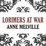 Lorimers at War: Lorimer Family, Book 3 (       UNABRIDGED) by Anne Melville Narrated by Claire Carroll
