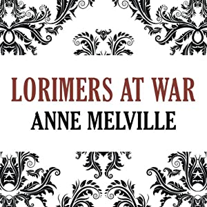 Lorimers at War: Lorimer Family, Book 3 | [Anne Melville]