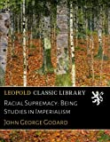 img - for Racial Supremacy: Being Studies in Imperialism book / textbook / text book